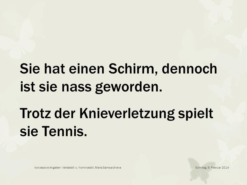 Sonntag, 9. Februar 2014konzessive Angaben- Verbalstil u. Nominalstil, Maria Samsarzhieva Trotz der Knieverletzung spielt sie Tennis. Sie hat einen Sc