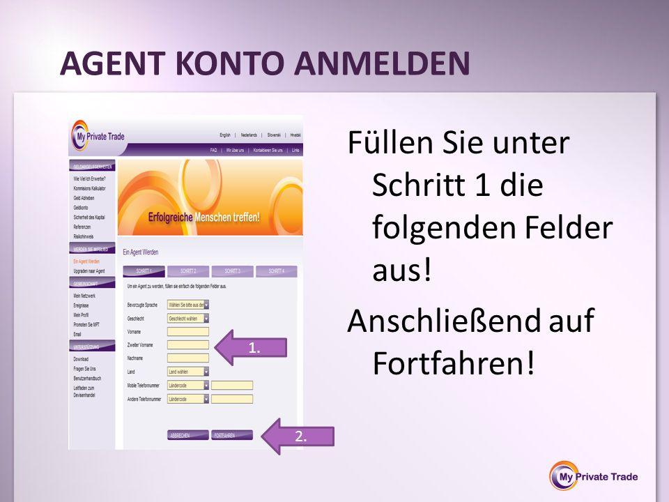 Füllen Sie unter Schritt 1 die folgenden Felder aus! Anschließend auf Fortfahren! AGENT KONTO ANMELDEN 1. 2.