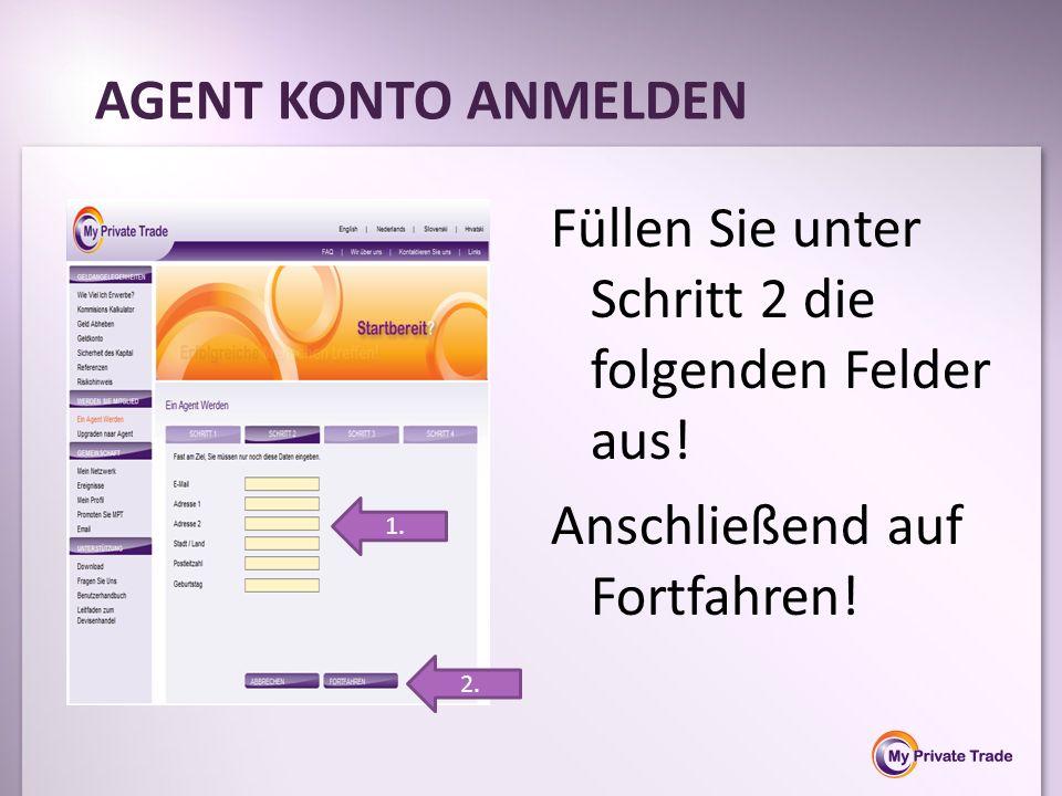 Füllen Sie unter Schritt 2 die folgenden Felder aus! Anschließend auf Fortfahren! AGENT KONTO ANMELDEN 1. 2.