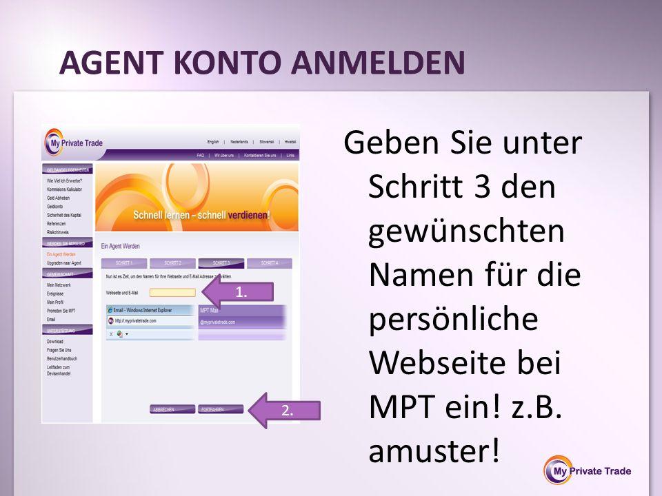 Geben Sie unter Schritt 3 den gewünschten Namen für die persönliche Webseite bei MPT ein! z.B. amuster! AGENT KONTO ANMELDEN 1. 2.