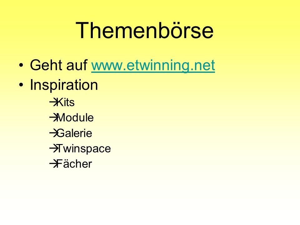 Themenbörse Geht auf www.etwinning.netwww.etwinning.net Inspiration Kits Module Galerie Twinspace Fächer