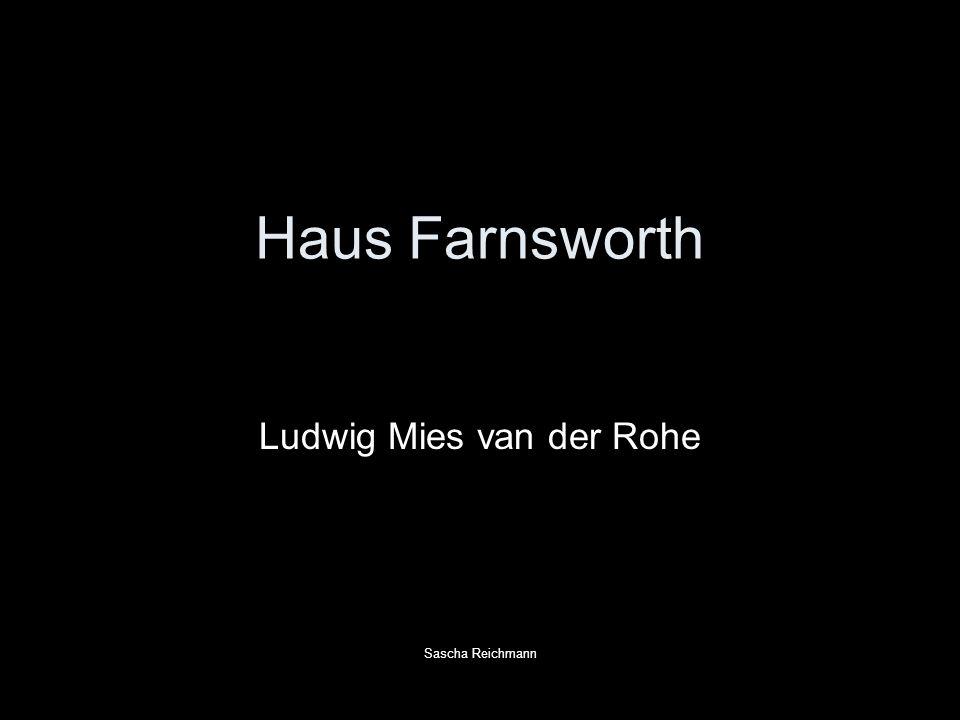 Haus Farnsworth Ludwig Mies van der Rohe Sascha Reichmann