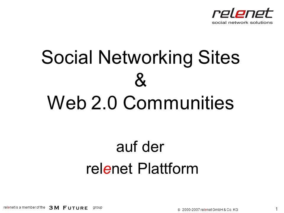 1 relenet is a member of thegroup 2000-2007 relenet GmbH & Co. KG Social Networking Sites & Web 2.0 Communities auf der relenet Plattform