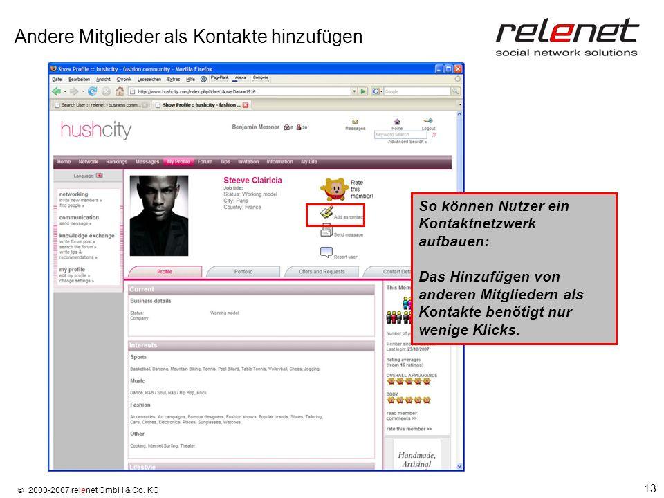 13 2000-2007 relenet GmbH & Co. KG Andere Mitglieder als Kontakte hinzufügen So können Nutzer ein Kontaktnetzwerk aufbauen: Das Hinzufügen von anderen