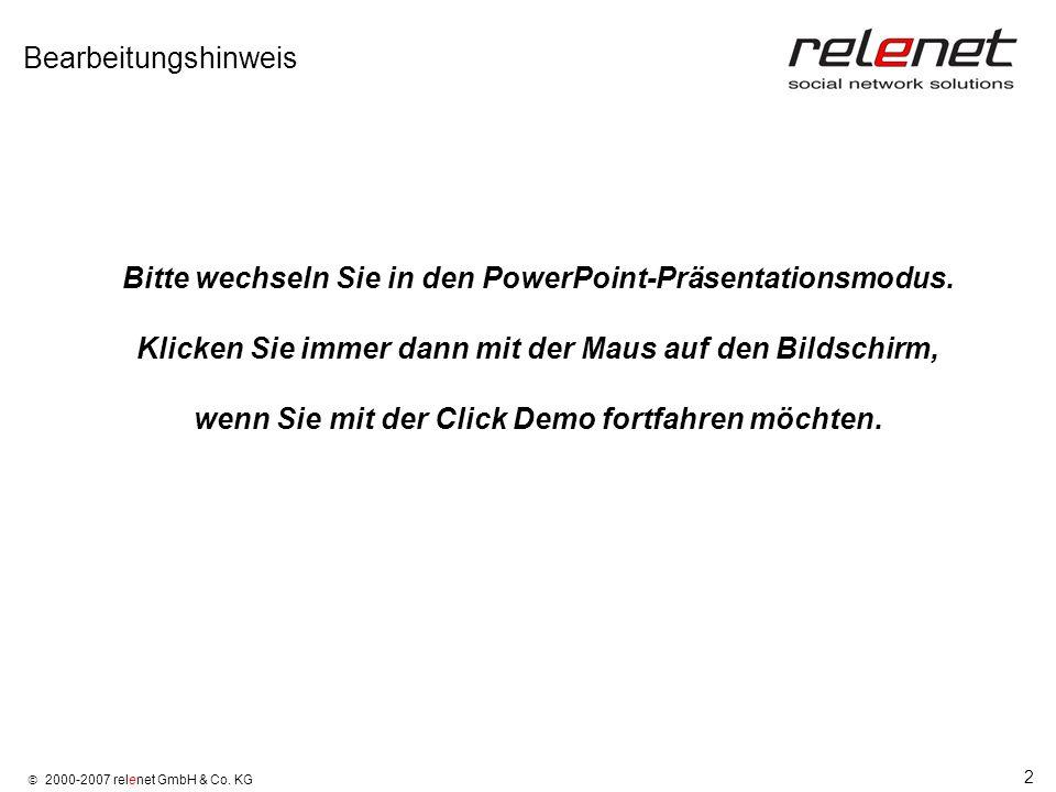 2 2000-2007 relenet GmbH & Co. KG Bearbeitungshinweis Bitte wechseln Sie in den PowerPoint-Präsentationsmodus. Klicken Sie immer dann mit der Maus auf