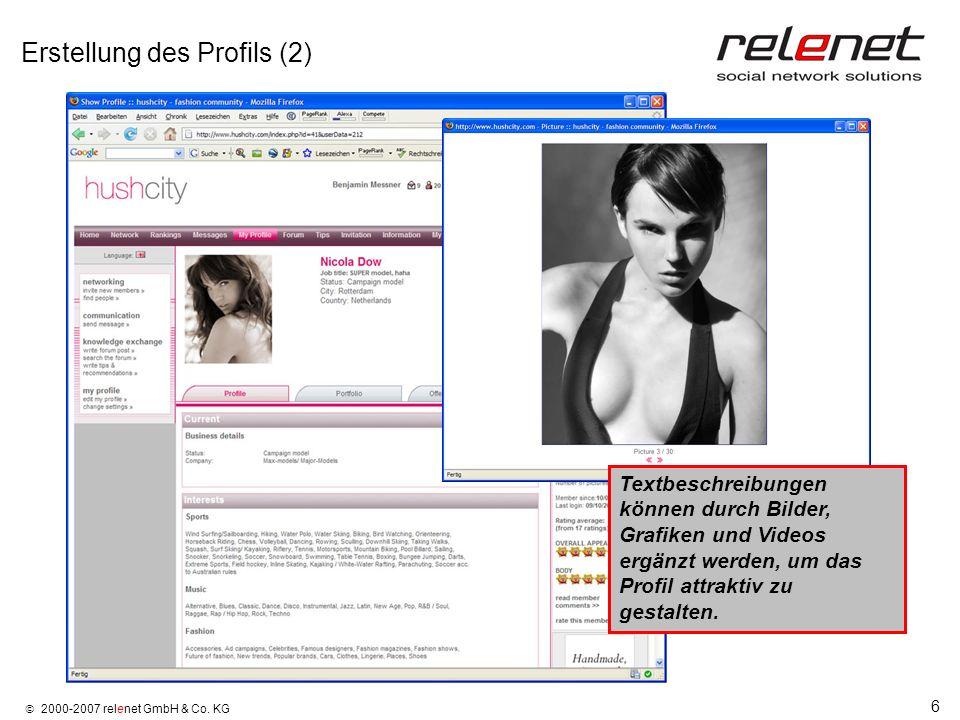 6 2000-2007 relenet GmbH & Co. KG Erstellung des Profils (2) Textbeschreibungen können durch Bilder, Grafiken und Videos ergänzt werden, um das Profil
