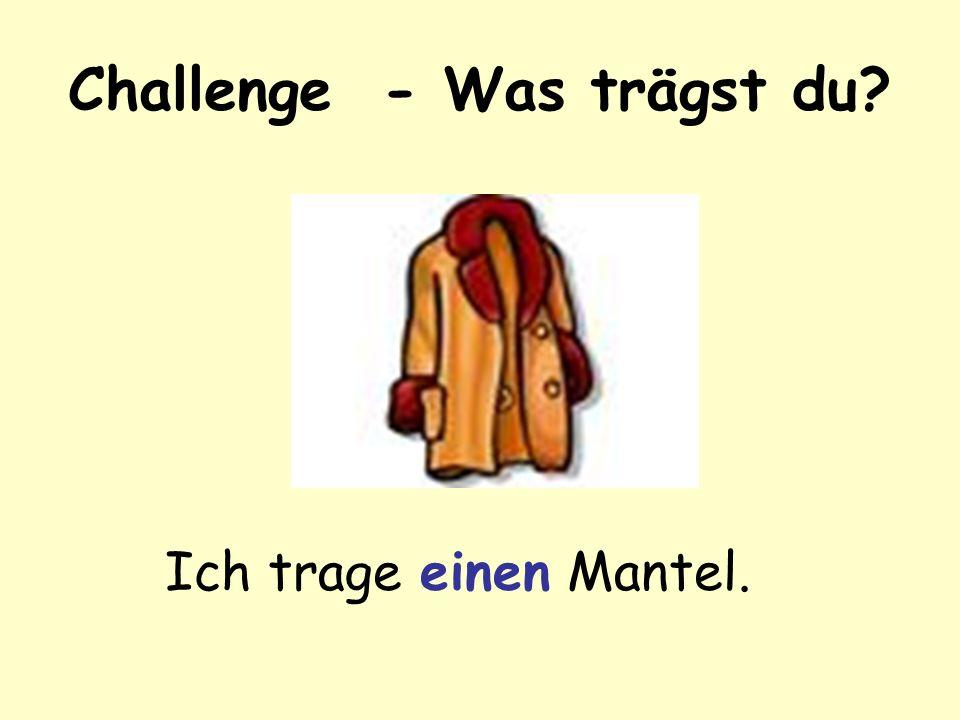 Challenge - Was trägst du? Ich trage eine Jacke.
