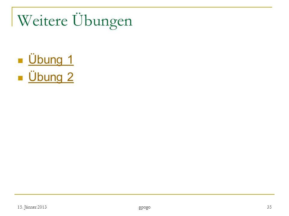 Weitere Übungen Übung 1 Übung 2 15. Jänner 201335 gpogo