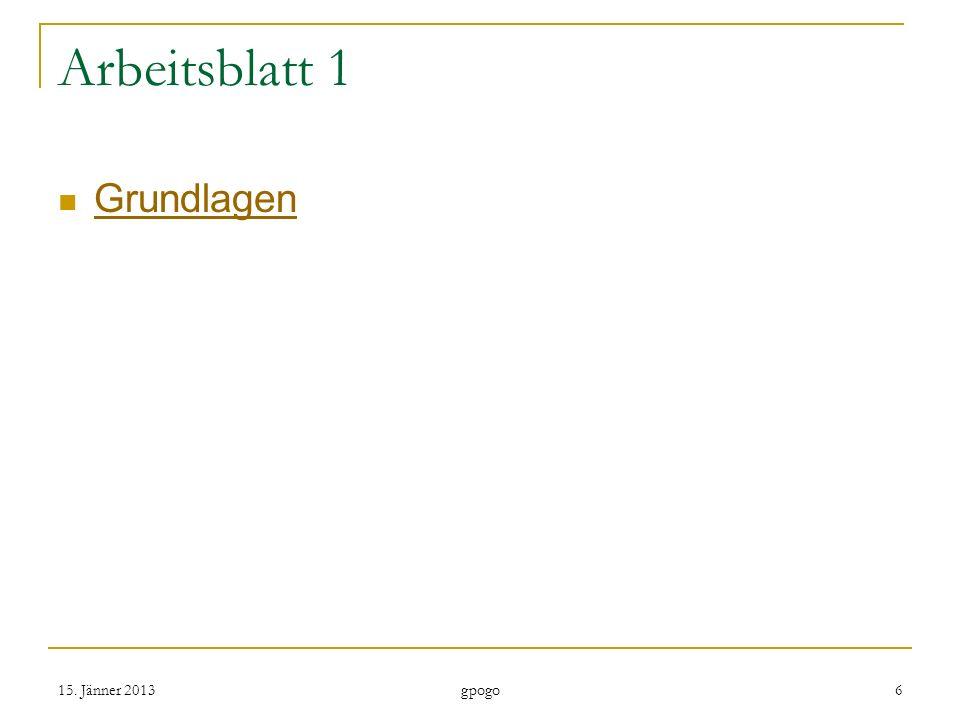 Arbeitsblatt 1 Grundlagen 15. Jänner 20136 gpogo