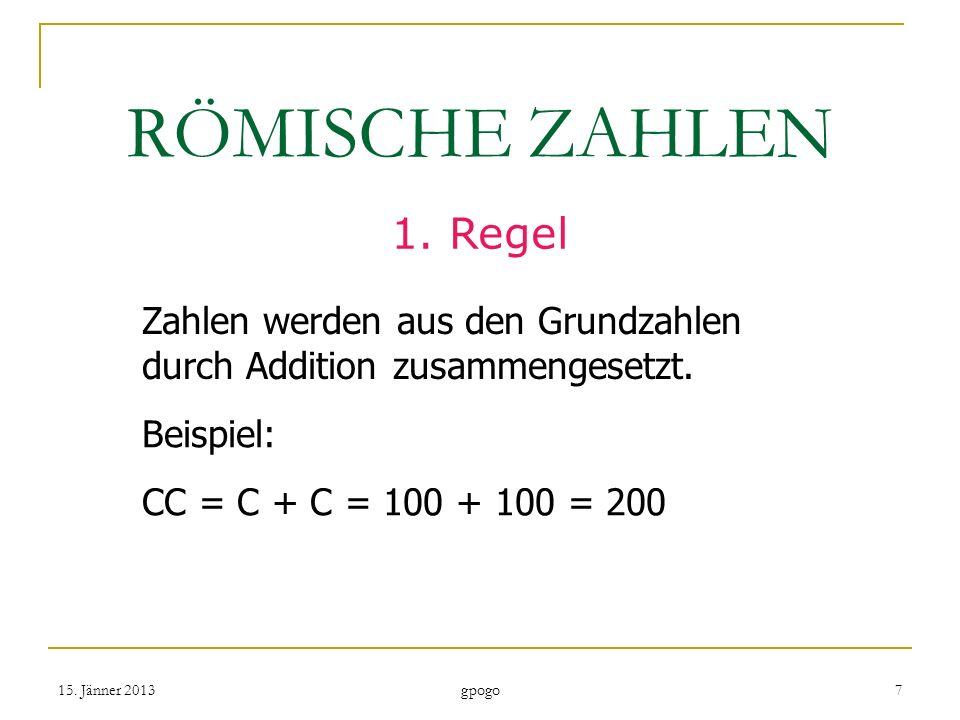 RÖMISCHE ZAHLEN 1.Regel Zahlen werden aus den Grundzahlen durch Addition zusammengesetzt.