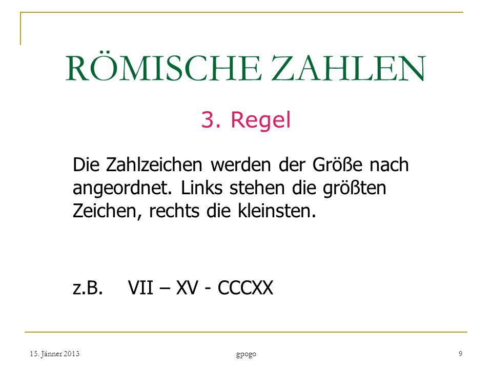 RÖMISCHE ZAHLEN 3.Regel Die Zahlzeichen werden der Größe nach angeordnet.