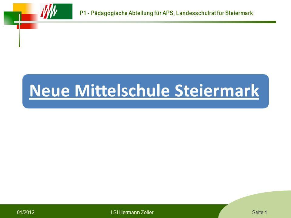 P1 - Pädagogische Abteilung für APS, Landesschulrat für Steiermark Formatvorlage © Rene Patak Seite 1 Neue Mittelschule Steiermark 1LSI Hermann Zoller01/2012