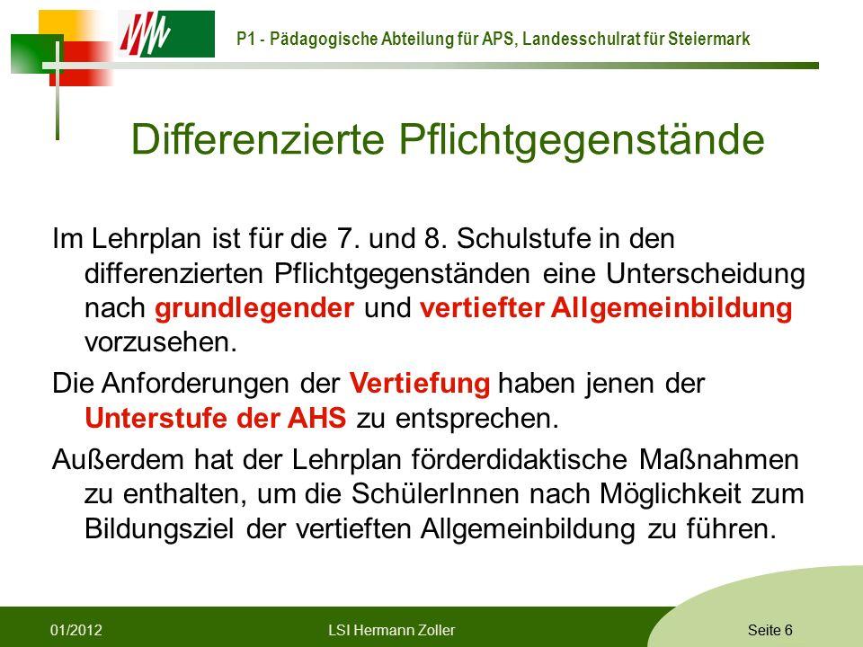 P1 - Pädagogische Abteilung für APS, Landesschulrat für Steiermark Formatvorlage © Rene Patak Seite 6 Differenzierte Pflichtgegenstände Im Lehrplan ist für die 7.
