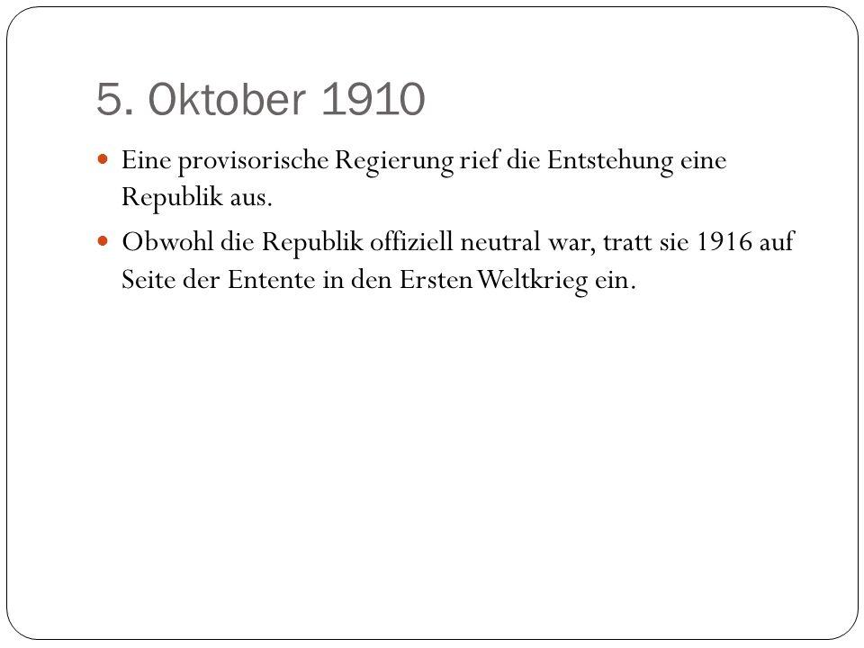 5. Oktober 1910 Eine provisorische Regierung rief die Entstehung eine Republik aus. Obwohl die Republik offiziell neutral war, tratt sie 1916 auf Seit
