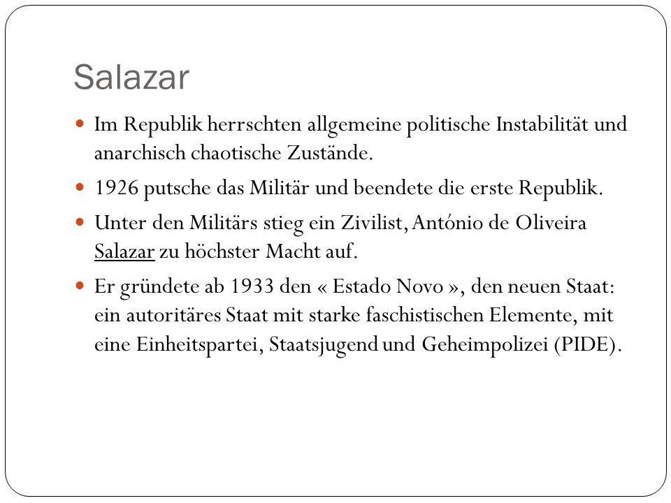 Salazar Im Republik herrschten allgemeine politische Instabilität und anarchisch chaotische Zustände. 1926 putsche das Militär und beendete die erste