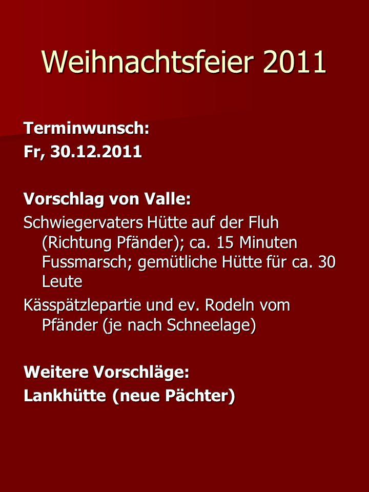 Weihnachtsfeier 2011 Terminwunsch: Fr, 30.12.2011 Vorschlag von Valle: Schwiegervaters Hütte auf der Fluh (Richtung Pfänder); ca. 15 Minuten Fussmarsc