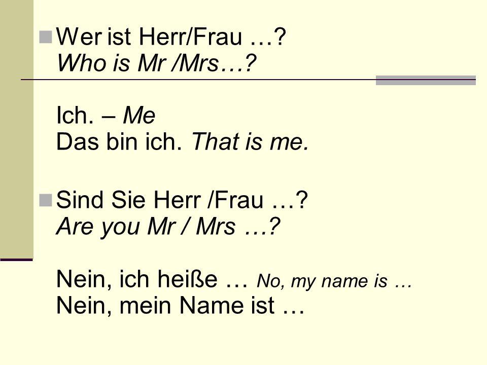 Wer ist Herr/Frau ….Who is Mr /Mrs…. Ich. – Me Das bin ich.