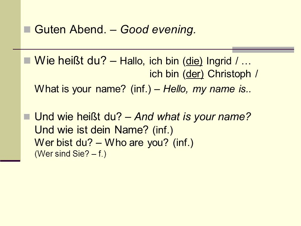 Guten Abend. – Good evening. Wie heißt du? – Hallo, ich bin (die) Ingrid / … ich bin (der) Christoph / What is your name? (inf.) – Hello, my name is..