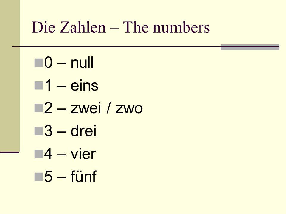 Die Zahlen – The numbers 0 – null 1 – eins 2 – zwei / zwo 3 – drei 4 – vier 5 – fünf