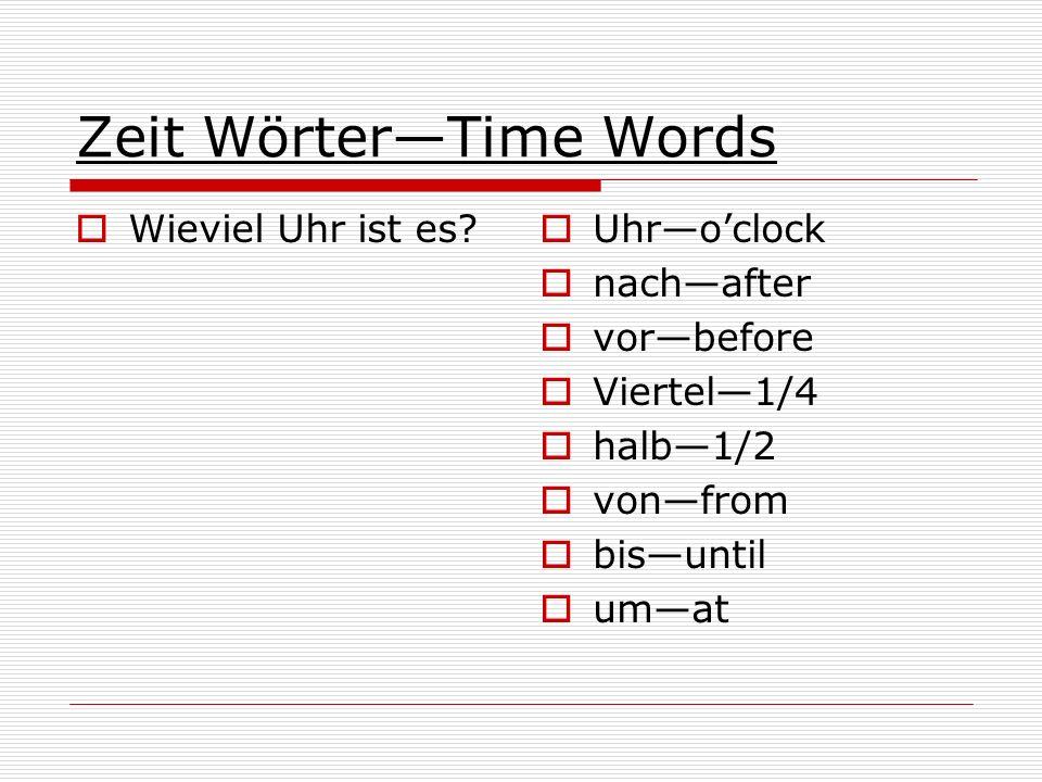 Zeit WörterTime Words Wieviel Uhr ist es? Uhroclock nachafter vorbefore Viertel1/4 halb1/2 vonfrom bisuntil umat