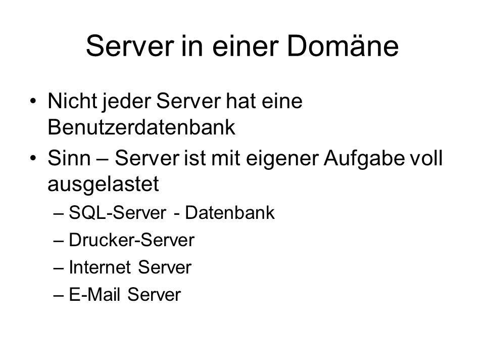 Server in einer Domäne Nicht jeder Server hat eine Benutzerdatenbank Sinn – Server ist mit eigener Aufgabe voll ausgelastet –SQL-Server - Datenbank –D
