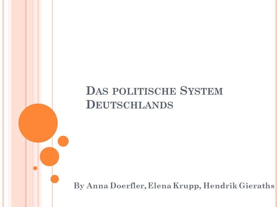 D AS POLITISCHE S YSTEM D EUTSCHLANDS By Anna Doerfler, Elena Krupp, Hendrik Gieraths