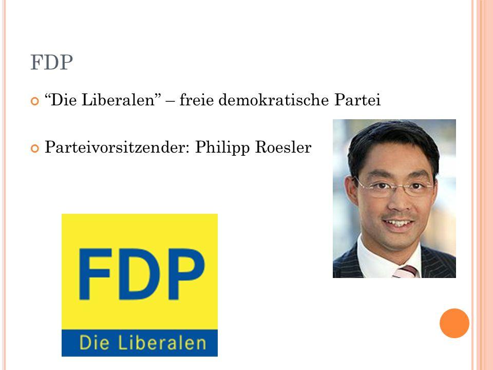 FDP Die Liberalen – freie demokratische Partei Parteivorsitzender: Philipp Roesler