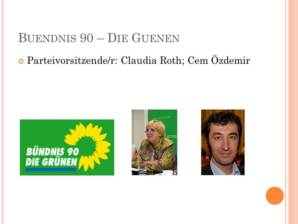 B UENDNIS 90 – D IE G UENEN Parteivorsitzende/r: Claudia Roth; Cem Özdemir