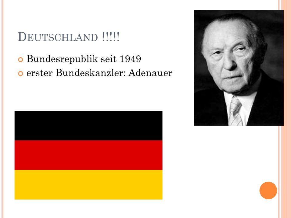 D EUTSCHLAND !!!!! Bundesrepublik seit 1949 erster Bundeskanzler: Adenauer