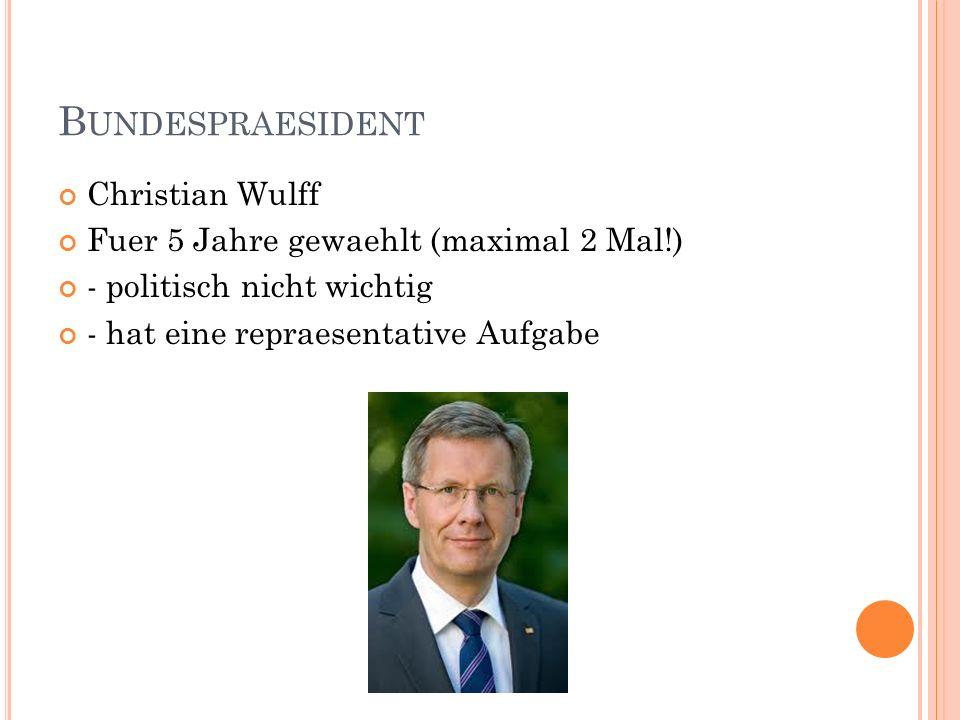 B UNDESKANZLERIN Politische sehr wichtig und einflussreich Wird vom Bundespraesidenten (Wulff) vorgeschlagen Hat die Aufgabe, die Minister vorzuschlagen Angela Merkel (seit 22 November 2005)