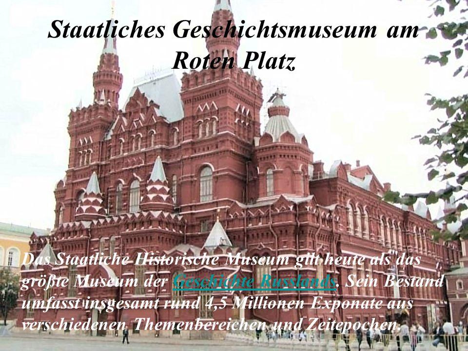 Staatliches Geschichtsmuseum am Roten Platz Das Staatliche Historische Museum gilt heute als das größte Museum der Geschichte Russlands. Sein Bestand