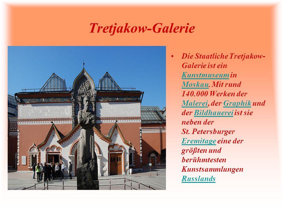 Tretjakow-Galerie Die Staatliche Tretjakow- Galerie ist ein Kunstmuseum in Moskau. Mit rund 140.000 Werken der Malerei, der Graphik und der Bildhauere