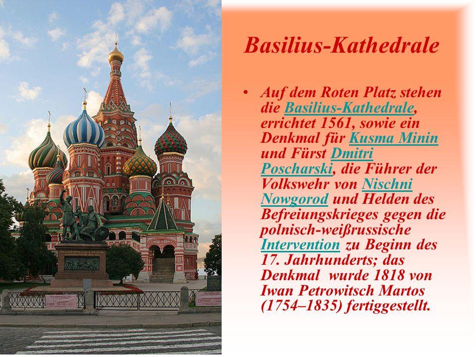 Basilius-Kathedrale Auf dem Roten Platz stehen die Basilius-Kathedrale, errichtet 1561, sowie ein Denkmal für Kusma Minin und Fürst Dmitri Poscharski,