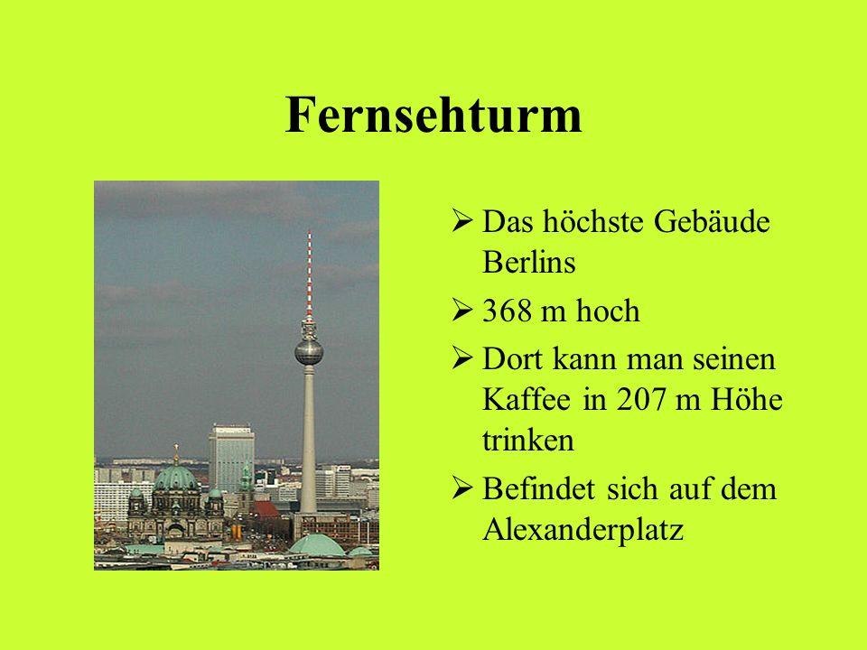 Fernsehturm Das höchste Gebäude Berlins 368 m hoch Dort kann man seinen Kaffee in 207 m Höhe trinken Befindet sich auf dem Alexanderplatz