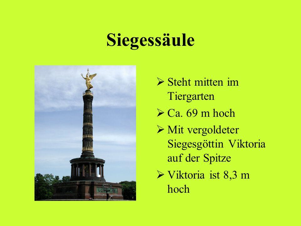 Siegessäule Steht mitten im Tiergarten Ca. 69 m hoch Mit vergoldeter Siegesgöttin Viktoria auf der Spitze Viktoria ist 8,3 m hoch