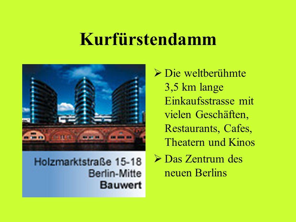 Kurfürstendamm Die weltberühmte 3,5 km lange Einkaufsstrasse mit vielen Geschäften, Restaurants, Cafes, Theatern und Kinos Das Zentrum des neuen Berli