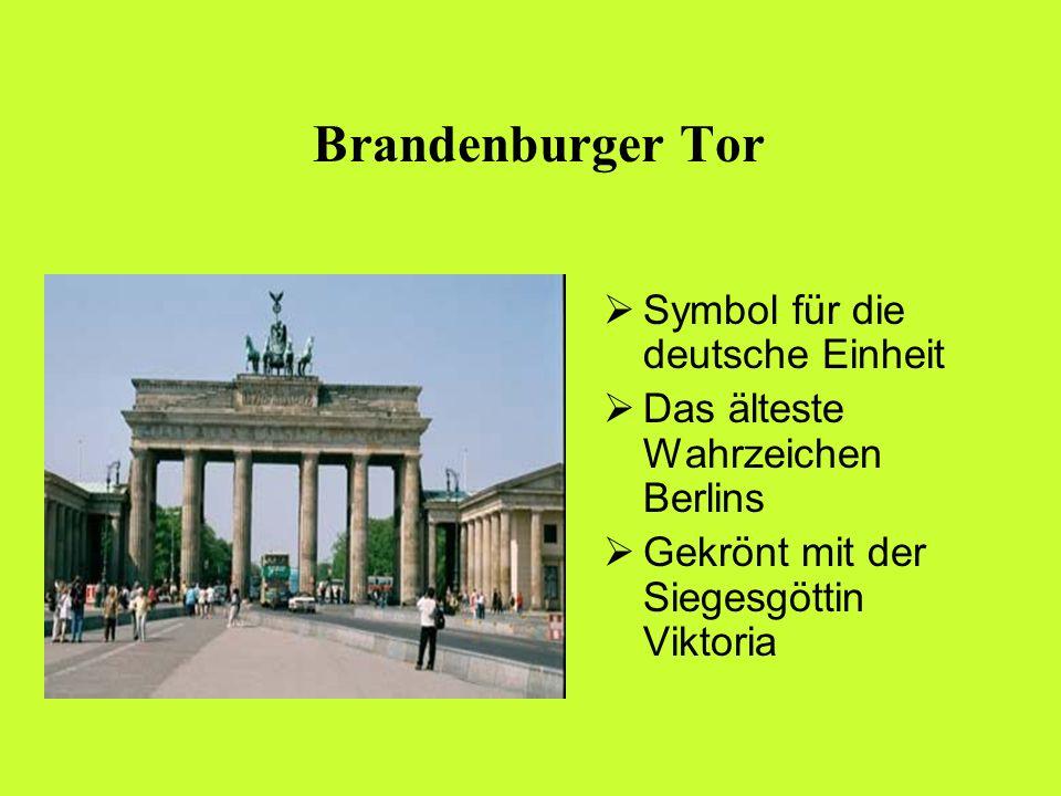 Brandenburger Tor Symbol für die deutsche Einheit Das älteste Wahrzeichen Berlins Gekrönt mit der Siegesgöttin Viktoria