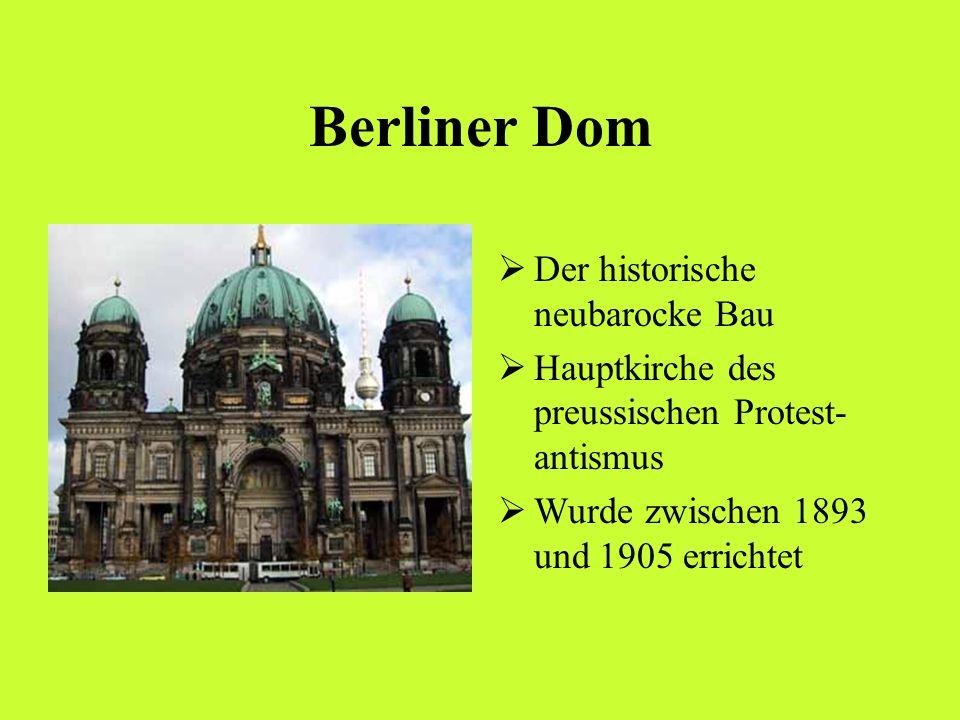 Berliner Dom Der historische neubarocke Bau Hauptkirche des preussischen Protest- antismus Wurde zwischen 1893 und 1905 errichtet
