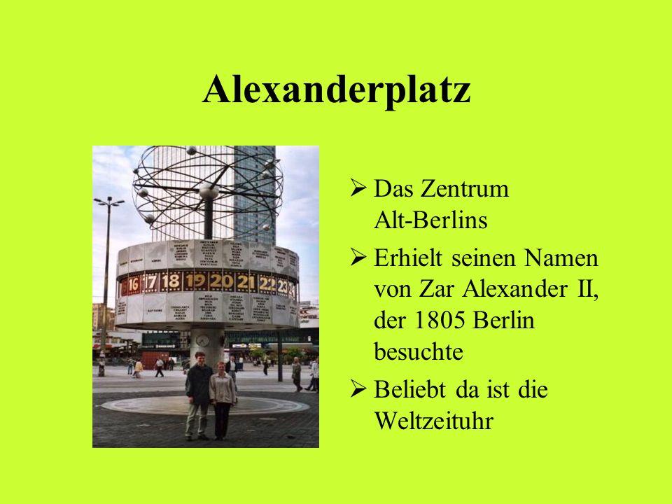 Alexanderplatz D as Zentrum Alt-Berlins E rhielt seinen Namen von Zar Alexander II, der 1805 Berlin besuchte B eliebt da ist die Weltzeituhr