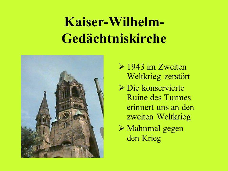 Kaiser-Wilhelm- Gedächtniskirche 1943 im Zweiten Weltkrieg zerstört Die konservierte Ruine des Turmes erinnert uns an den zweiten Weltkrieg Mahnmal ge