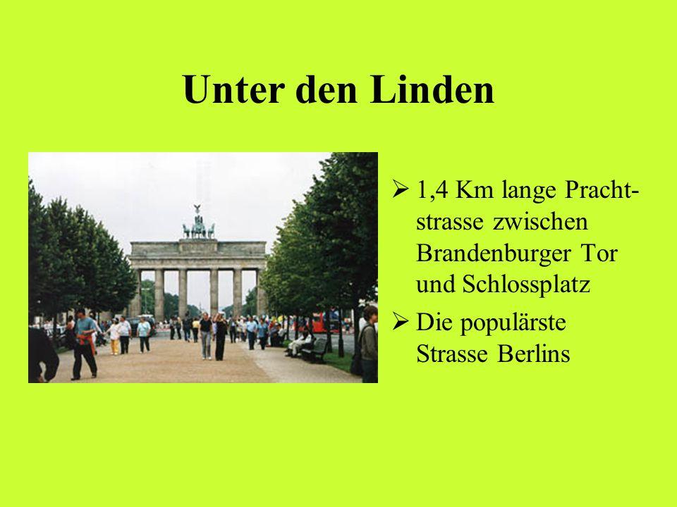 Unter den Linden 1,4 Km lange Pracht- strasse zwischen Brandenburger Tor und Schlossplatz Die populärste Strasse Berlins