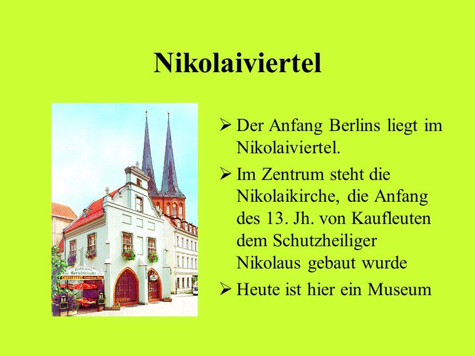 Nikolaiviertel Der Anfang Berlins liegt im Nikolaiviertel. Im Zentrum steht die Nikolaikirche, die Anfang des 13. Jh. von Kaufleuten dem Schutzheilige