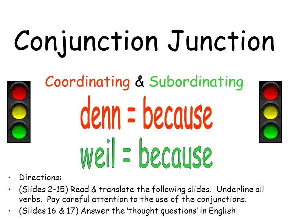 Conjunction Junction Coordinating & Subordinating Directions: (Slides 2-15) Read & translate the following slides.