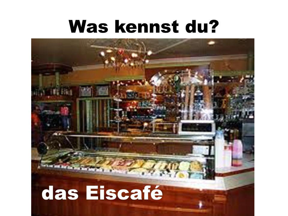 Was kennst du? das Eiscafé