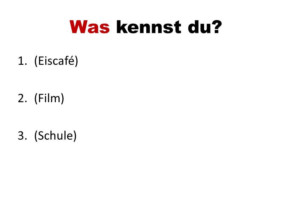 Was kennst du? 1.(Eiscafé) 2.(Film) 3.(Schule)
