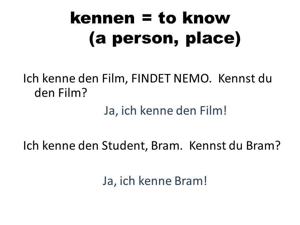 kennen = to know (a person, place) Ich kenne den Film, FINDET NEMO. Kennst du den Film? Ja, ich kenne den Film! Ich kenne den Student, Bram. Kennst du
