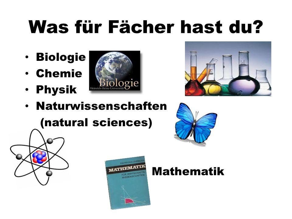 Biologie Chemie Physik Naturwissenschaften (natural sciences) Mathematik Was für Fächer hast du?