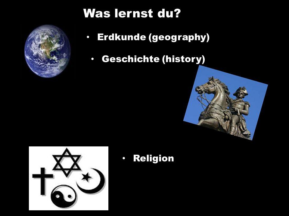 Was lernst du? Erdkunde (geography) Geschichte (history) Religion