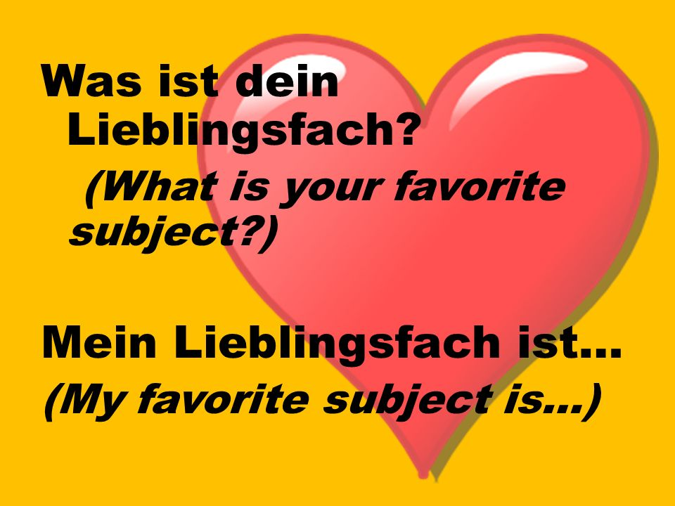 Was ist dein Lieblingsfach? (What is your favorite subject?) Mein Lieblingsfach ist… (My favorite subject is…)
