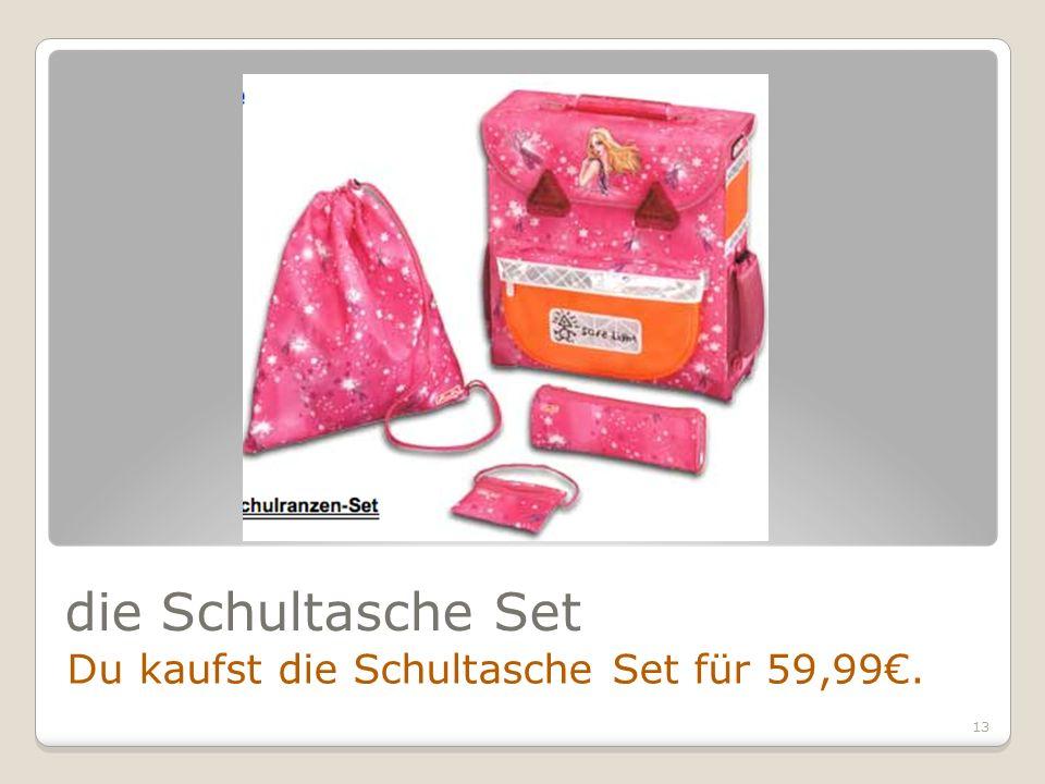 13 die Schultasche Set Du kaufst die Schultasche Set für 59,99.